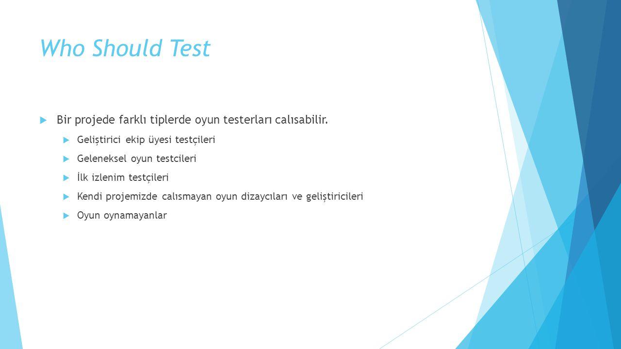 Who Should Test Bir projede farklı tiplerde oyun testerları calısabilir. Geliştirici ekip üyesi testçileri.