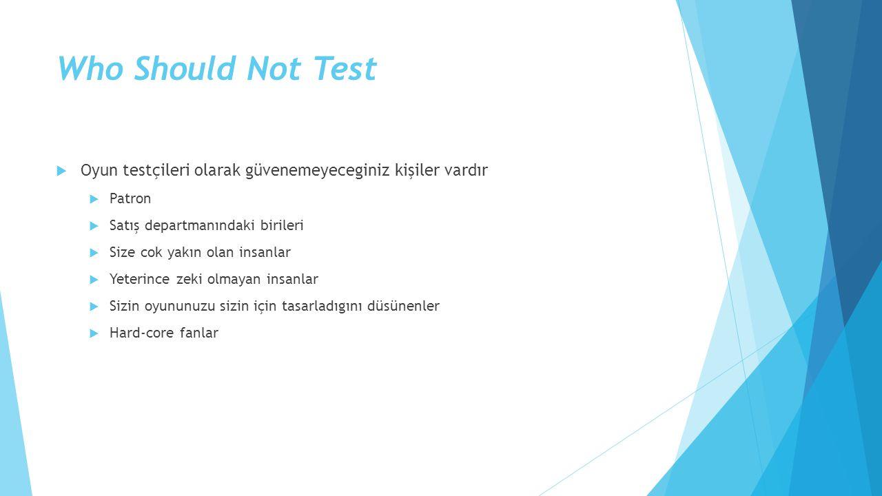 Who Should Not Test Oyun testçileri olarak güvenemeyeceginiz kişiler vardır. Patron. Satış departmanındaki birileri.