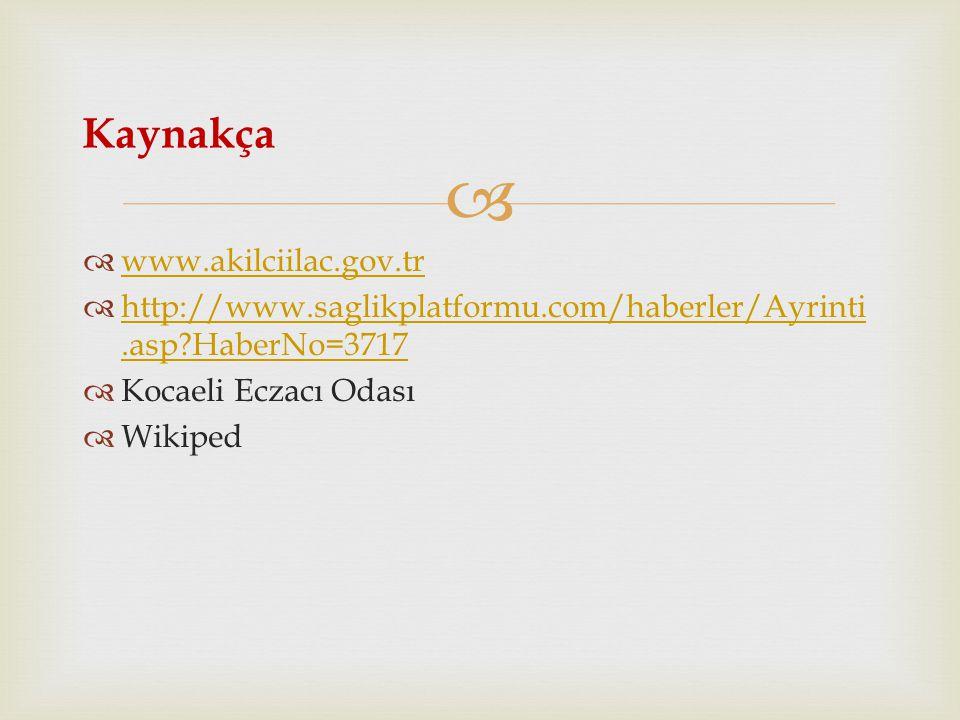 Kaynakça www.akilciilac.gov.tr