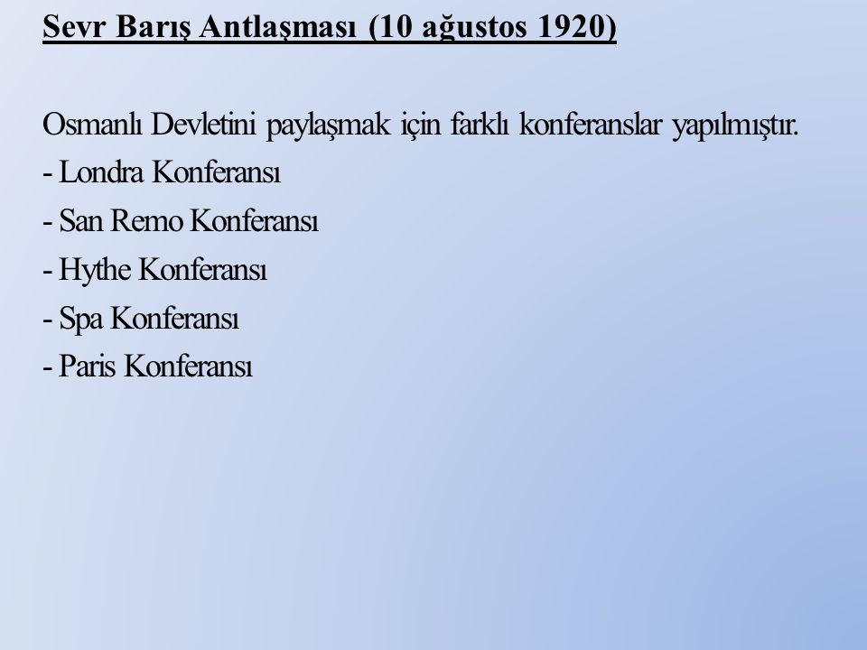 Sevr Barış Antlaşması (10 ağustos 1920) Osmanlı Devletini paylaşmak için farklı konferanslar yapılmıştır.