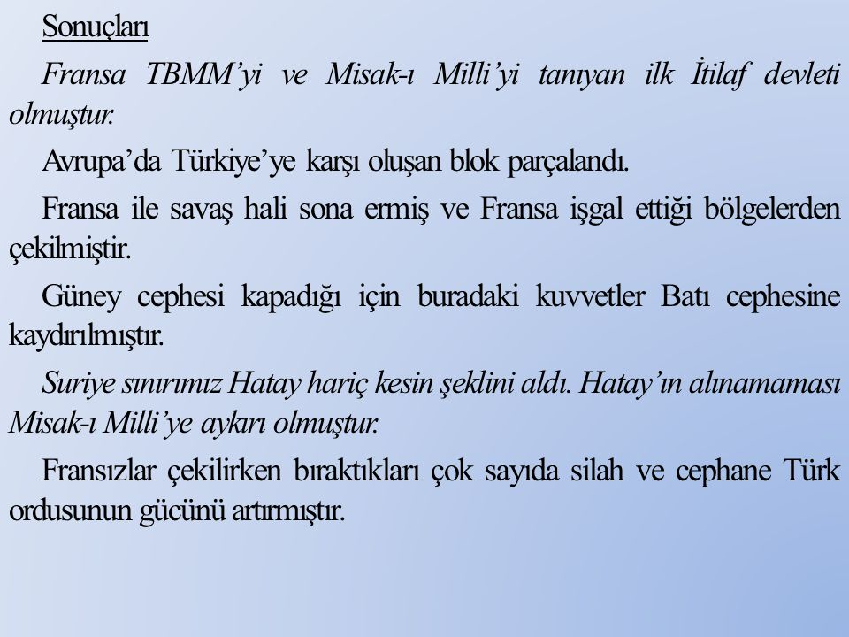 Sonuçları Fransa TBMM'yi ve Misak-ı Milli'yi tanıyan ilk İtilaf devleti olmuştur.