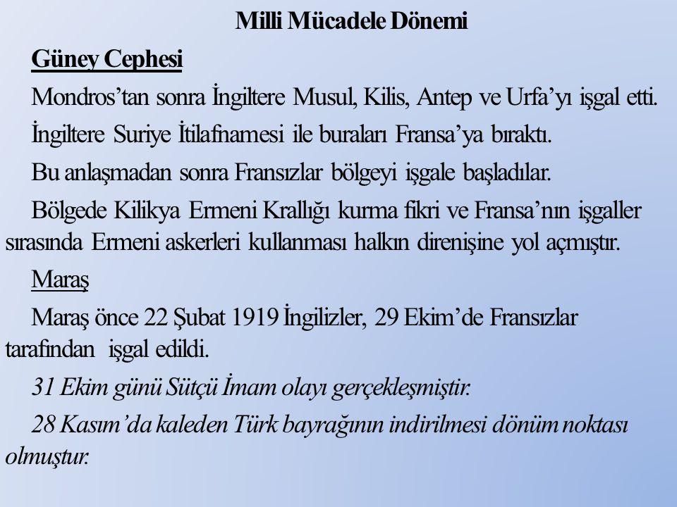 Milli Mücadele Dönemi Güney Cephesi Mondros'tan sonra İngiltere Musul, Kilis, Antep ve Urfa'yı işgal etti.