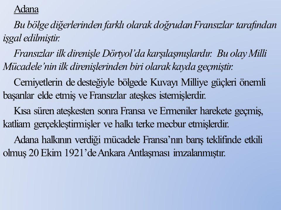 Adana Bu bölge diğerlerinden farklı olarak doğrudan Fransızlar tarafından işgal edilmiştir.