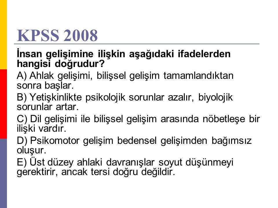 KPSS 2008 İnsan gelişimine ilişkin aşağıdaki ifadelerden hangisi doğrudur A) Ahlak gelişimi, bilişsel gelişim tamamlandıktan sonra başlar.