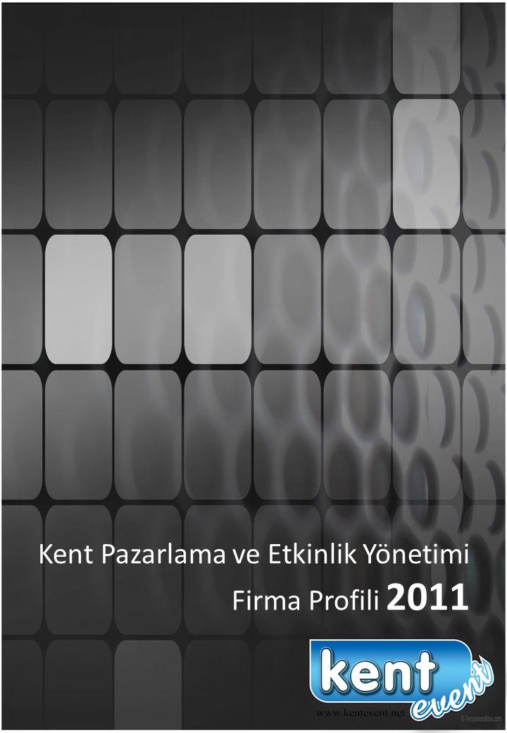 Kent Pazarlama ve Etkinlik Yönetimi Firma Profili 2011