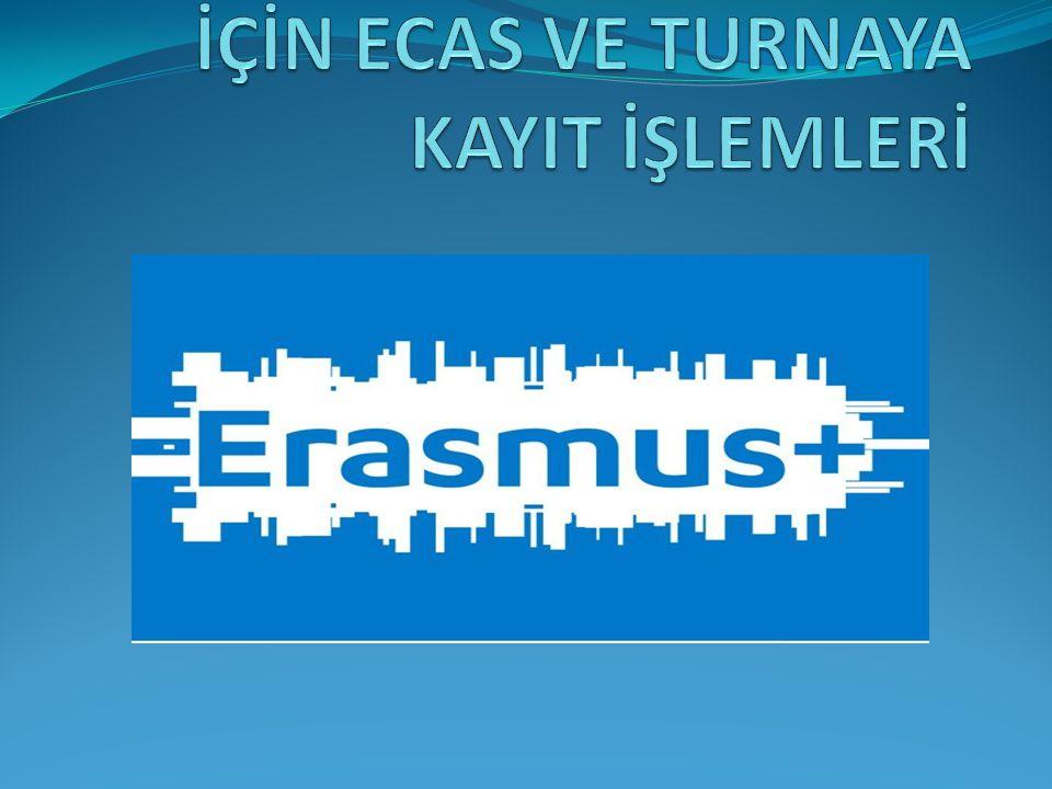 ERASMUS+ BAŞVURULARI İÇİN ECAS VE TURNAYA KAYIT İŞLEMLERİ
