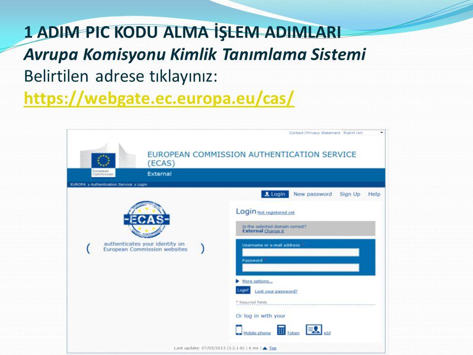 1 ADIM PIC KODU ALMA İŞLEM ADIMLARI Avrupa Komisyonu Kimlik Tanımlama Sistemi Belirtilen adrese tıklayınız: https://webgate.ec.europa.eu/cas/
