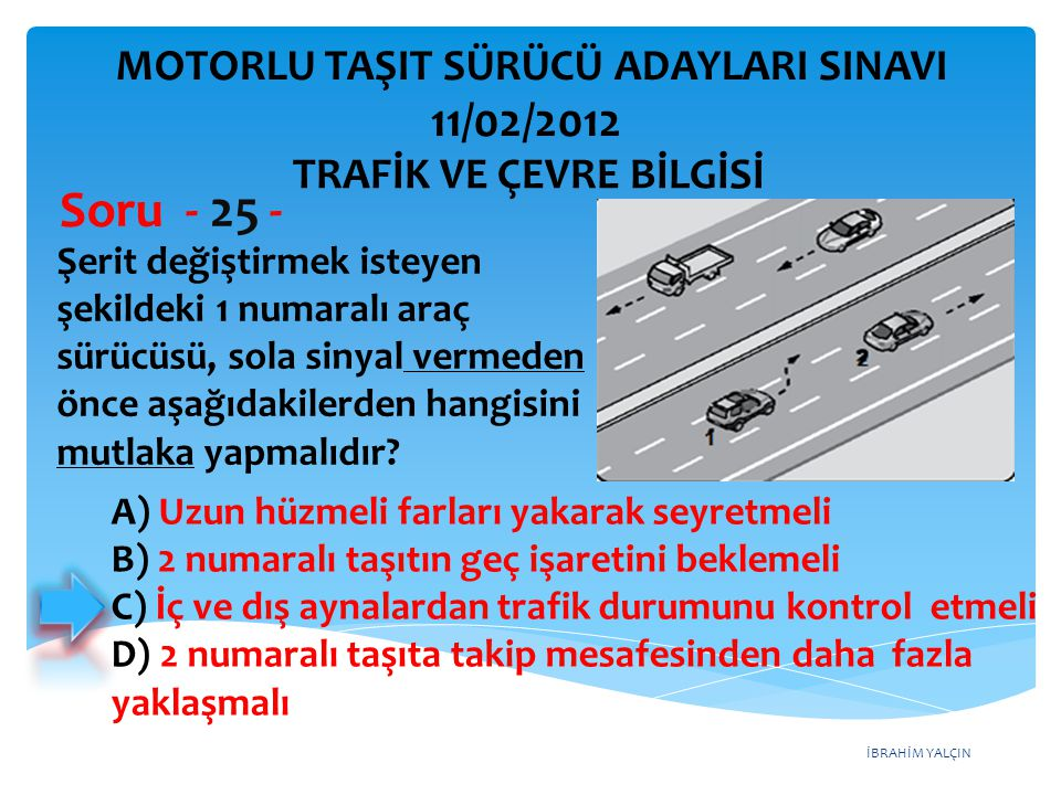 Soru - 25 - 11/02/2012 MOTORLU TAŞIT SÜRÜCÜ ADAYLARI SINAVI