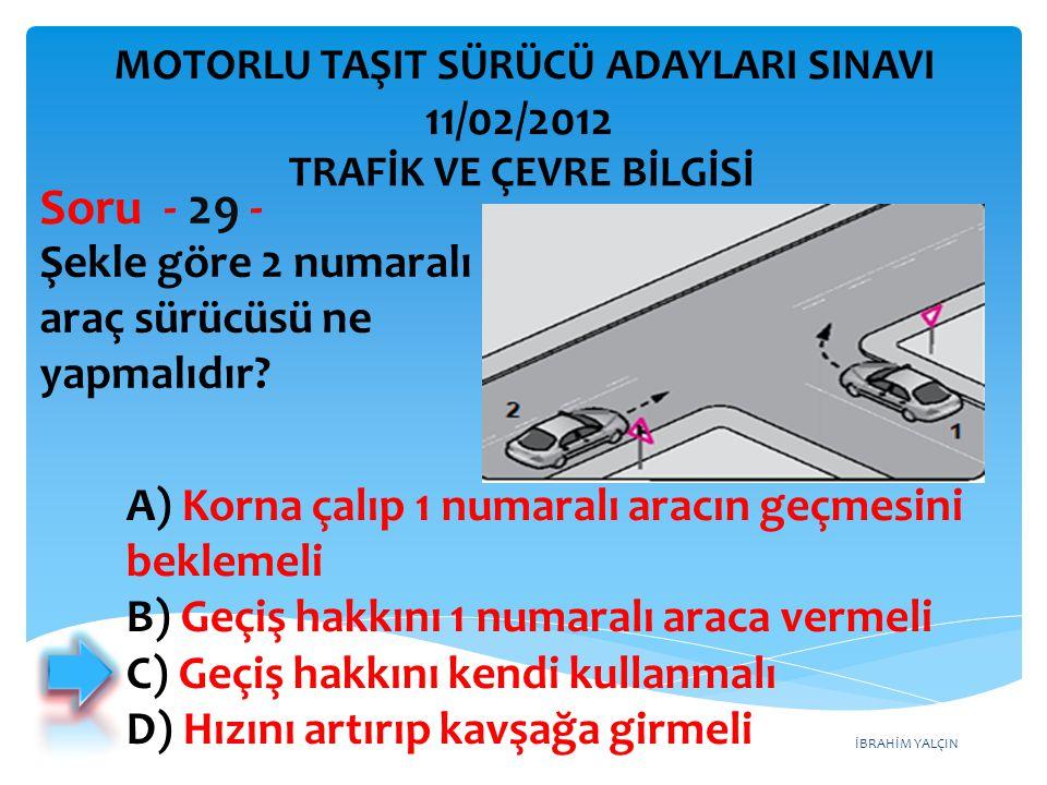 Soru - 29 - 11/02/2012 Şekle göre 2 numaralı araç sürücüsü ne