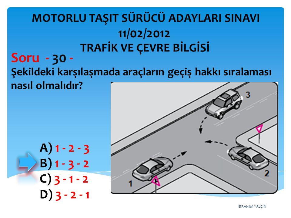 Soru - 30 - 11/02/2012 A) 1 - 2 - 3 B) 1 - 3 - 2 C) 3 - 1 - 2