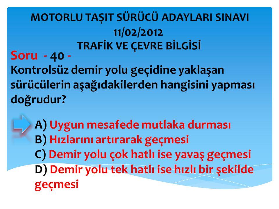Soru - 40 - 11/02/2012 Kontrolsüz demir yolu geçidine yaklaşan