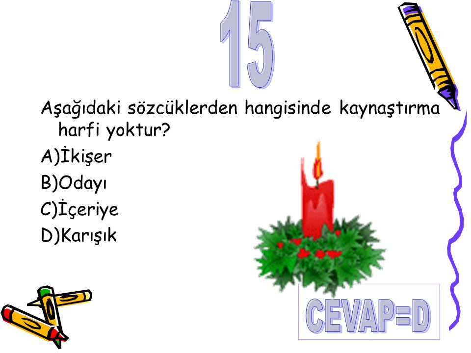 15 CEVAP=D Aşağıdaki sözcüklerden hangisinde kaynaştırma harfi yoktur