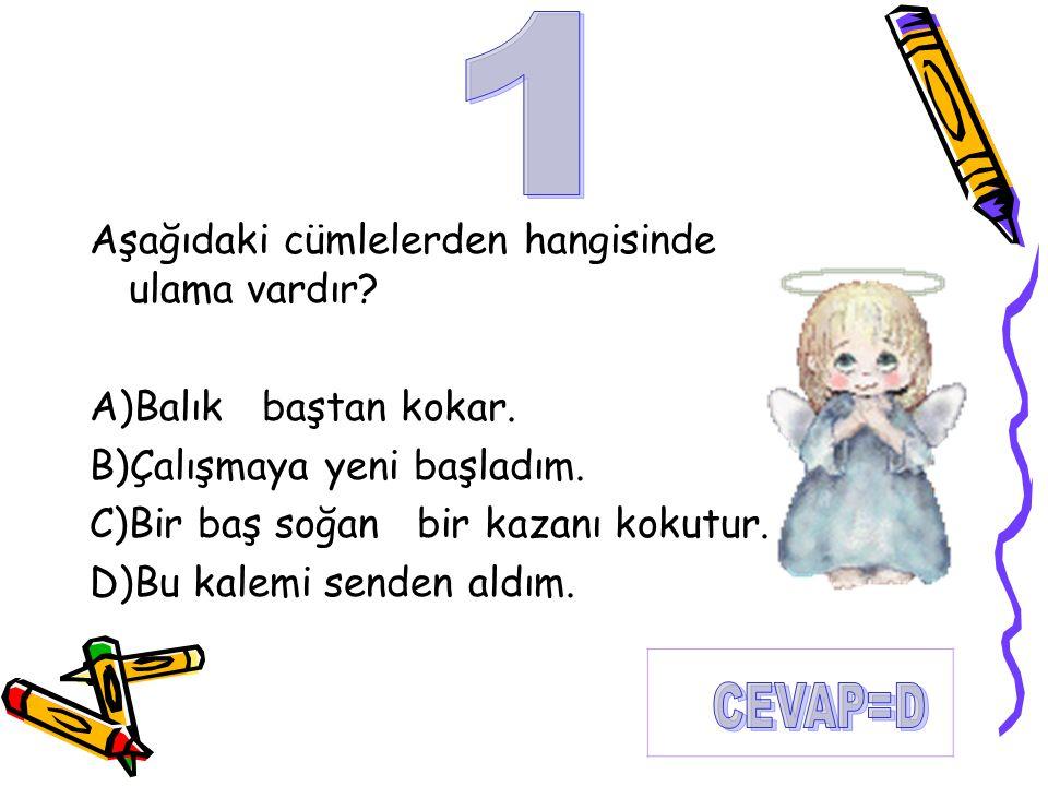 1 CEVAP=D Aşağıdaki cümlelerden hangisinde ulama vardır