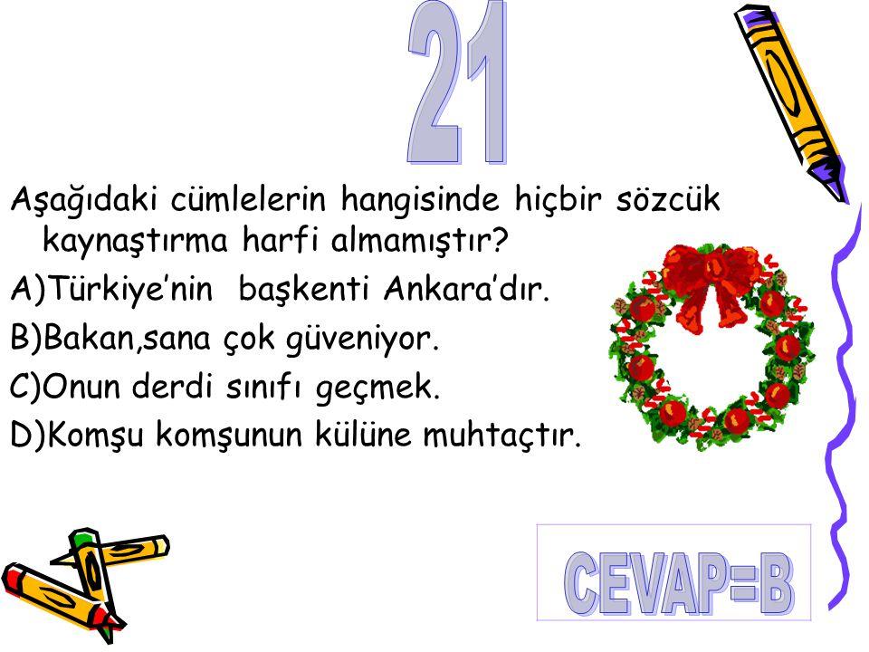 21 Aşağıdaki cümlelerin hangisinde hiçbir sözcük kaynaştırma harfi almamıştır A)Türkiye'nin başkenti Ankara'dır.