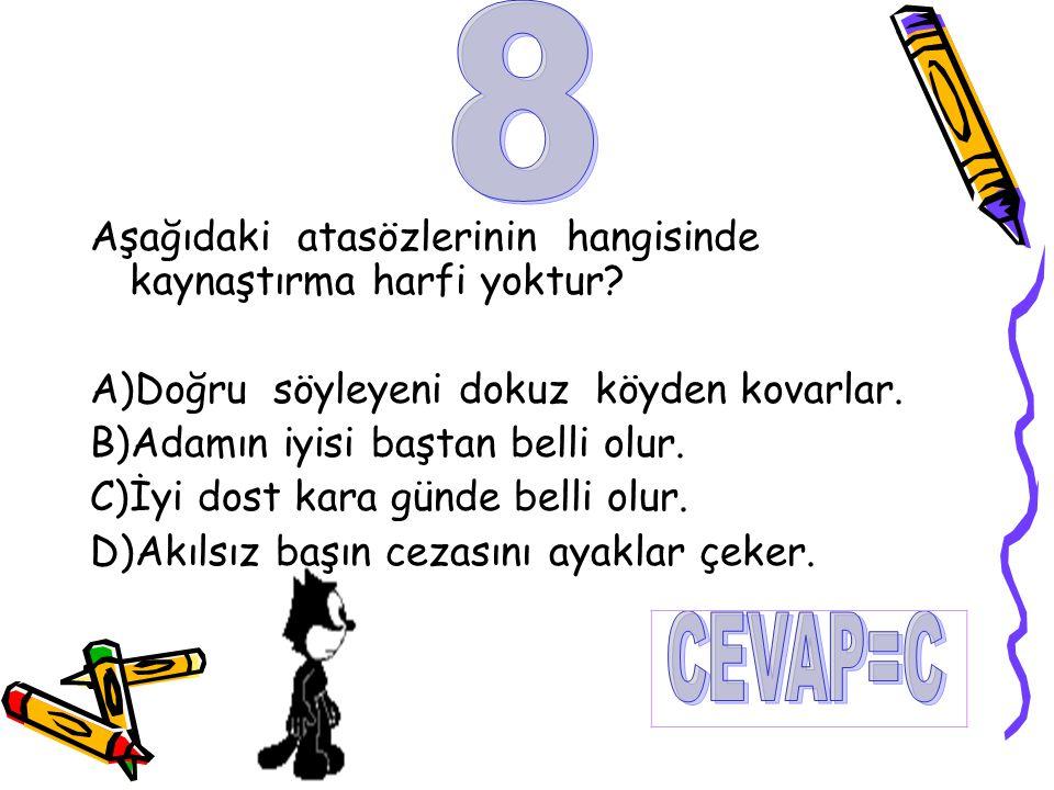 8 CEVAP=C Aşağıdaki atasözlerinin hangisinde kaynaştırma harfi yoktur