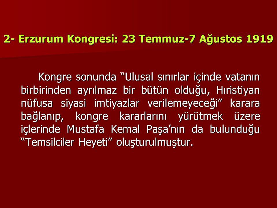 2- Erzurum Kongresi: 23 Temmuz-7 Ağustos 1919