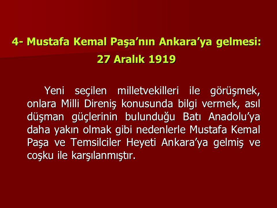 4- Mustafa Kemal Paşa'nın Ankara'ya gelmesi: 27 Aralık 1919