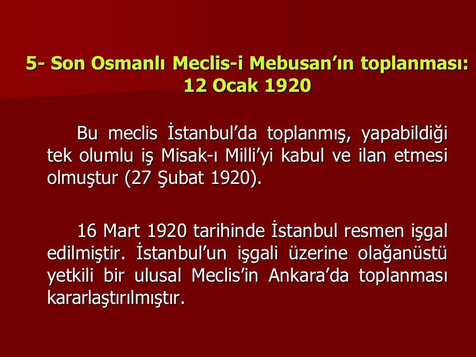 5- Son Osmanlı Meclis-i Mebusan'ın toplanması: 12 Ocak 1920