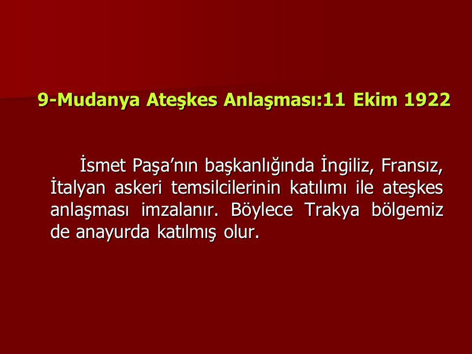 9-Mudanya Ateşkes Anlaşması:11 Ekim 1922