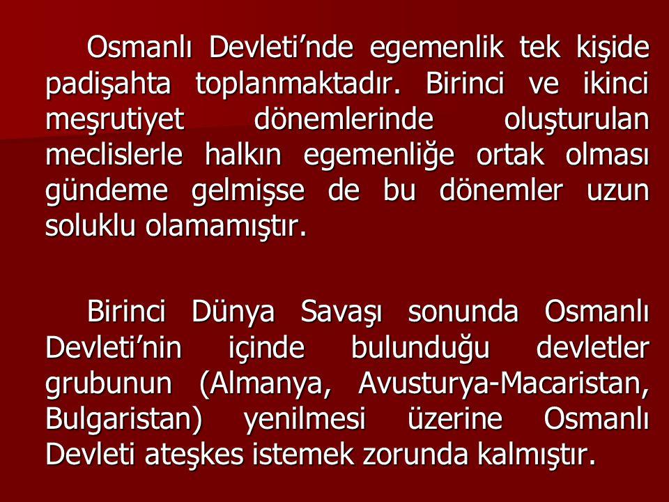 Osmanlı Devleti'nde egemenlik tek kişide padişahta toplanmaktadır