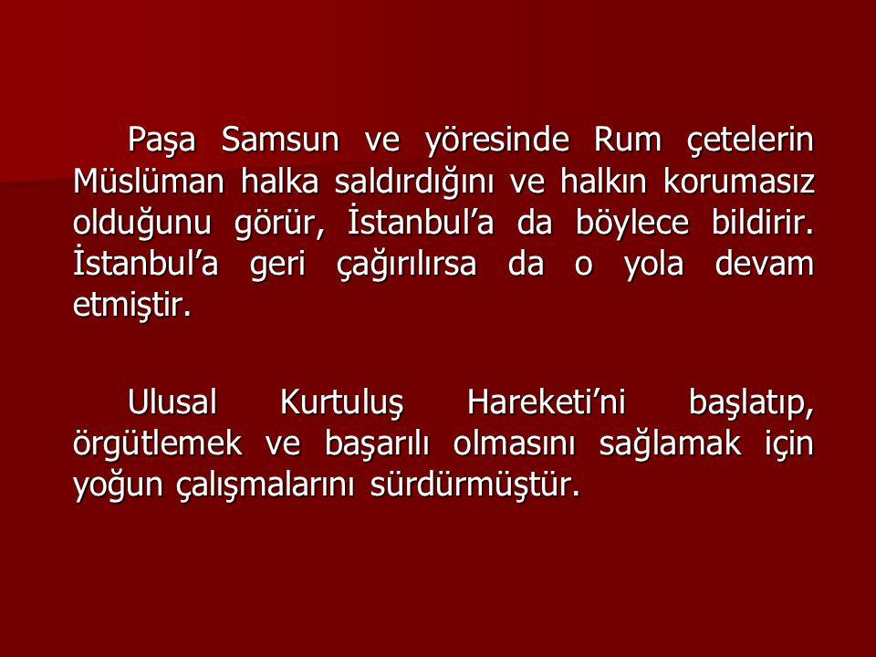 Paşa Samsun ve yöresinde Rum çetelerin Müslüman halka saldırdığını ve halkın korumasız olduğunu görür, İstanbul'a da böylece bildirir. İstanbul'a geri çağırılırsa da o yola devam etmiştir.