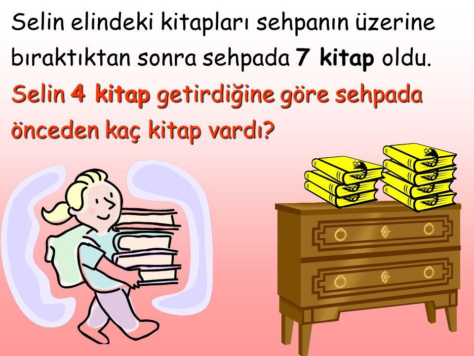 Selin elindeki kitapları sehpanın üzerine bıraktıktan sonra sehpada 7 kitap oldu.