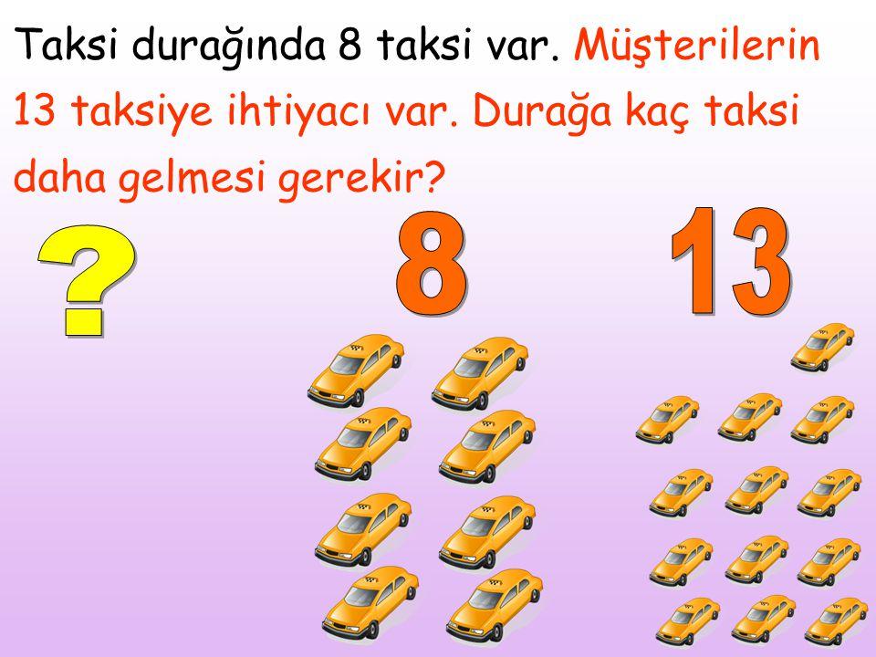 Taksi durağında 8 taksi var. Müşterilerin 13 taksiye ihtiyacı var