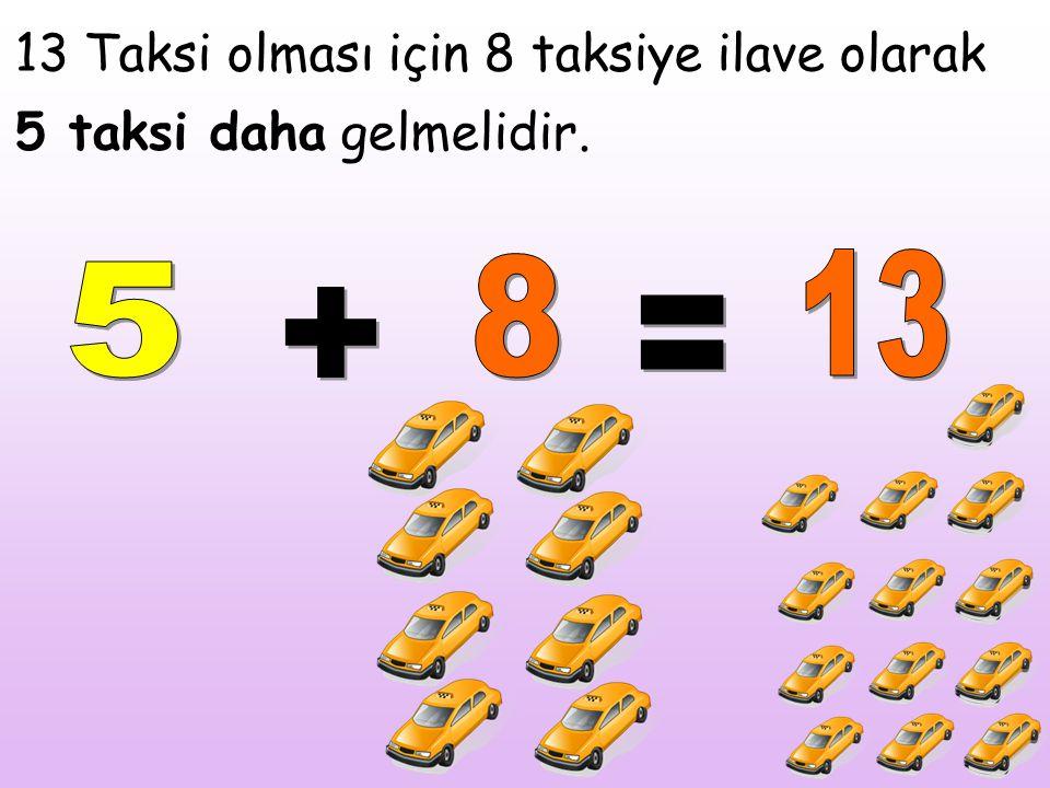 13 Taksi olması için 8 taksiye ilave olarak 5 taksi daha gelmelidir.