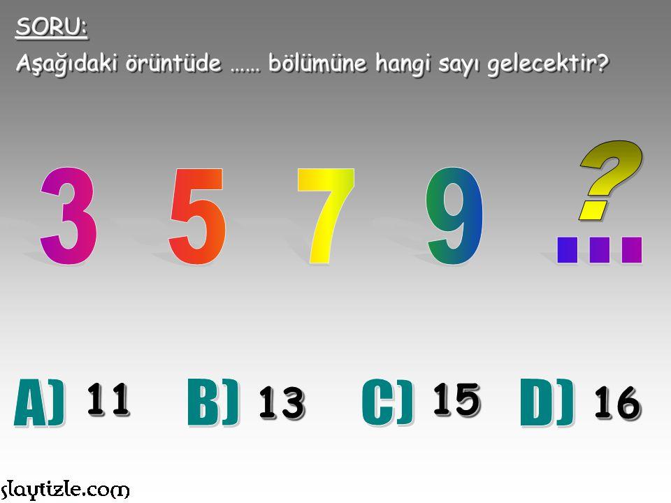 SORU: Aşağıdaki örüntüde …… bölümüne hangi sayı gelecektir 3 5 7 9 ... 11. 13. 15. 16.