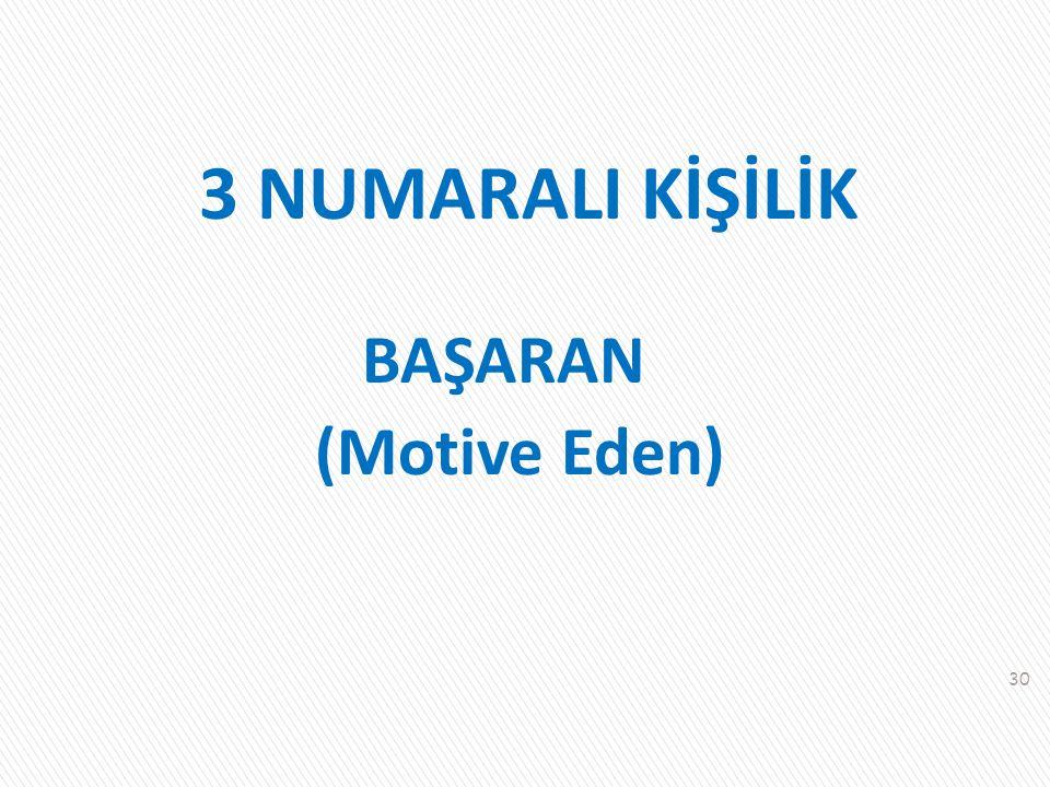 3 NUMARALI KİŞİLİK BAŞARAN (Motive Eden)