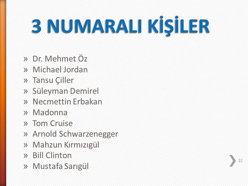 3 NUMARALI KİŞİLER Dr. Mehmet Öz Michael Jordan Tansu Çiller
