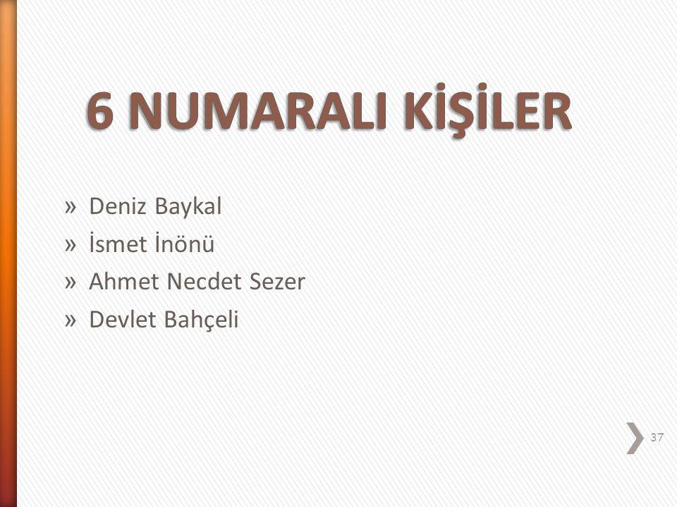 6 NUMARALI KİŞİLER Deniz Baykal İsmet İnönü Ahmet Necdet Sezer