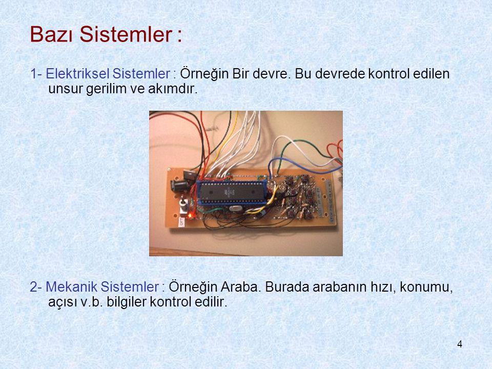 Bazı Sistemler : 1- Elektriksel Sistemler : Örneğin Bir devre. Bu devrede kontrol edilen unsur gerilim ve akımdır.