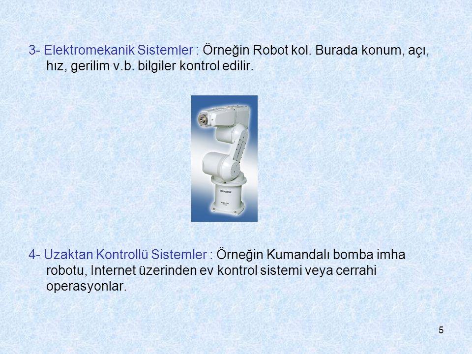 3- Elektromekanik Sistemler : Örneğin Robot kol