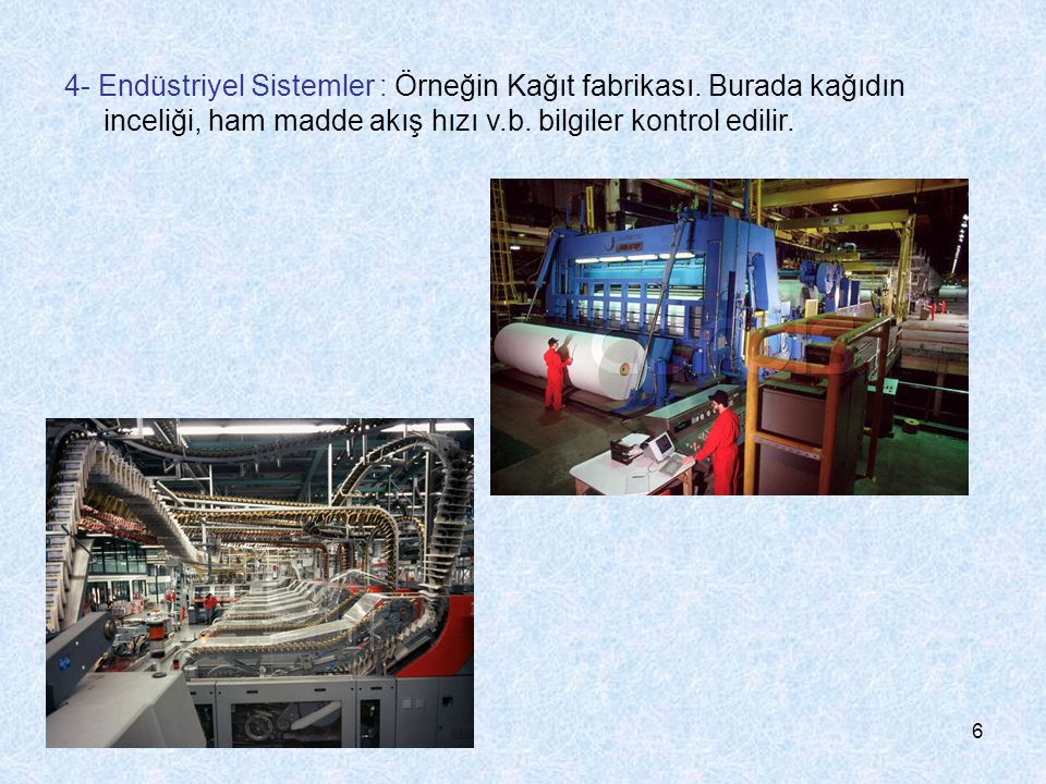 4- Endüstriyel Sistemler : Örneğin Kağıt fabrikası