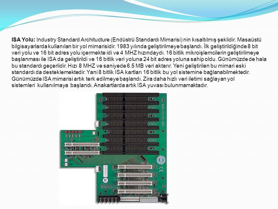 ISA Yolu: Industry Standard Architucture (Endüstrü Standardı Mimarisi) nin kısaltılmış şeklidir.