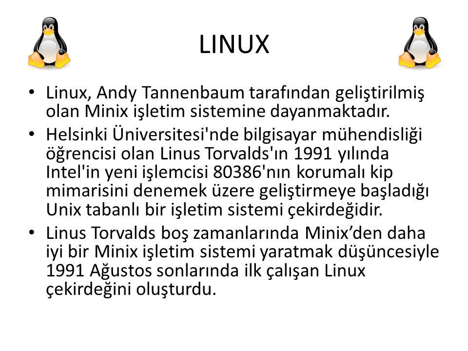 LINUX Linux, Andy Tannenbaum tarafından geliştirilmiş olan Minix işletim sistemine dayanmaktadır.