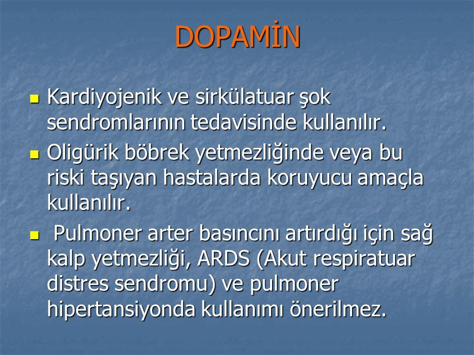 DOPAMİN Kardiyojenik ve sirkülatuar şok sendromlarının tedavisinde kullanılır.