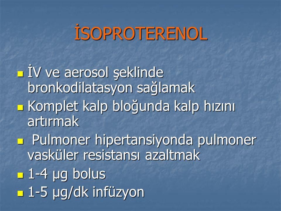 İSOPROTERENOL İV ve aerosol şeklinde bronkodilatasyon sağlamak