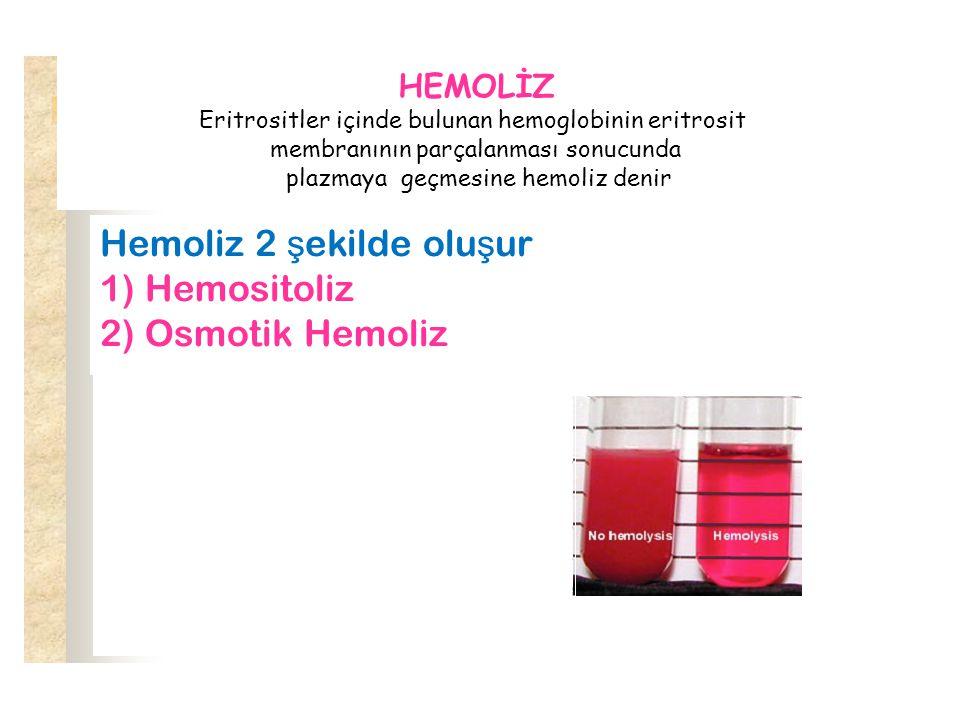 Hemoliz 2 şekilde oluşur 1) Hemositoliz 2) Osmotik Hemoliz