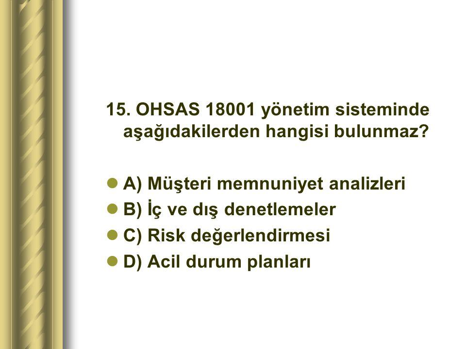 15. OHSAS 18001 yönetim sisteminde aşağıdakilerden hangisi bulunmaz