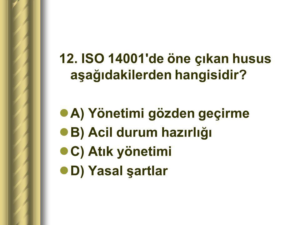 12. ISO 14001 de öne çıkan husus aşağıdakilerden hangisidir