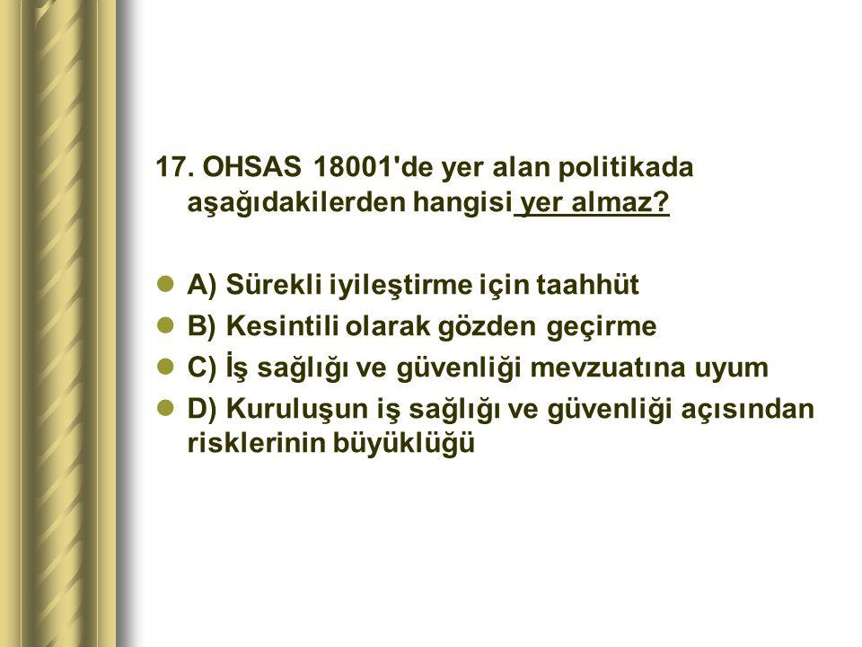 17. OHSAS 18001 de yer alan politikada aşağıdakilerden hangisi yer almaz
