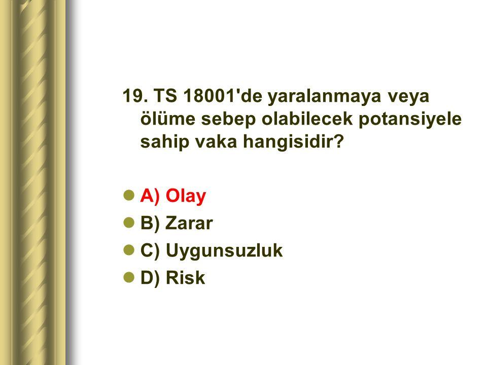 19. TS 18001 de yaralanmaya veya ölüme sebep olabilecek potansiyele sahip vaka hangisidir