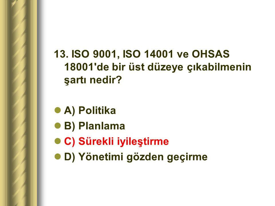 13. ISO 9001, ISO 14001 ve OHSAS 18001 de bir üst düzeye çıkabilmenin şartı nedir