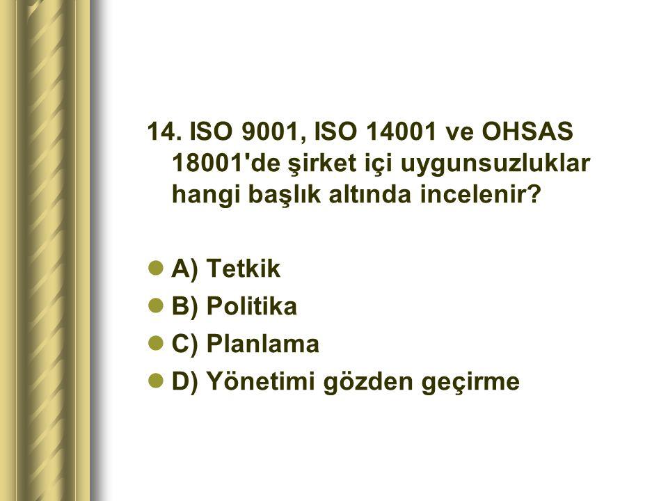 14. ISO 9001, ISO 14001 ve OHSAS 18001 de şirket içi uygunsuzluklar hangi başlık altında incelenir
