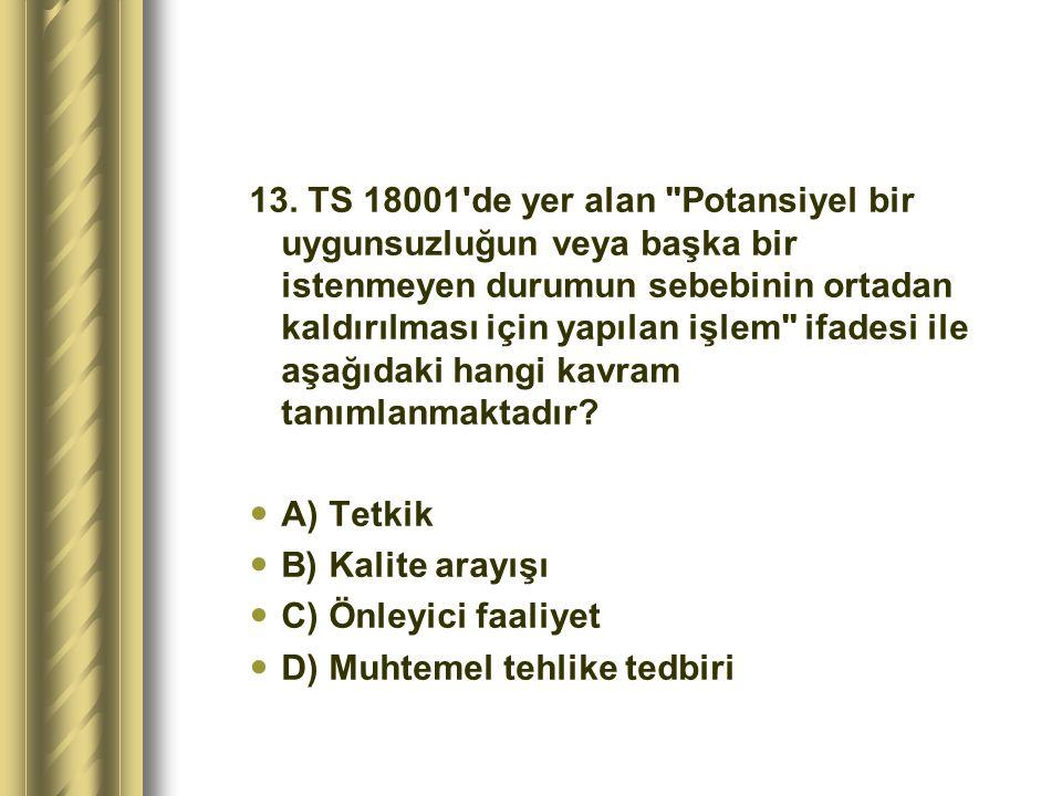 13. TS 18001 de yer alan Potansiyel bir uygunsuzluğun veya başka bir istenmeyen durumun sebebinin ortadan kaldırılması için yapılan işlem ifadesi ile aşağıdaki hangi kavram tanımlanmaktadır