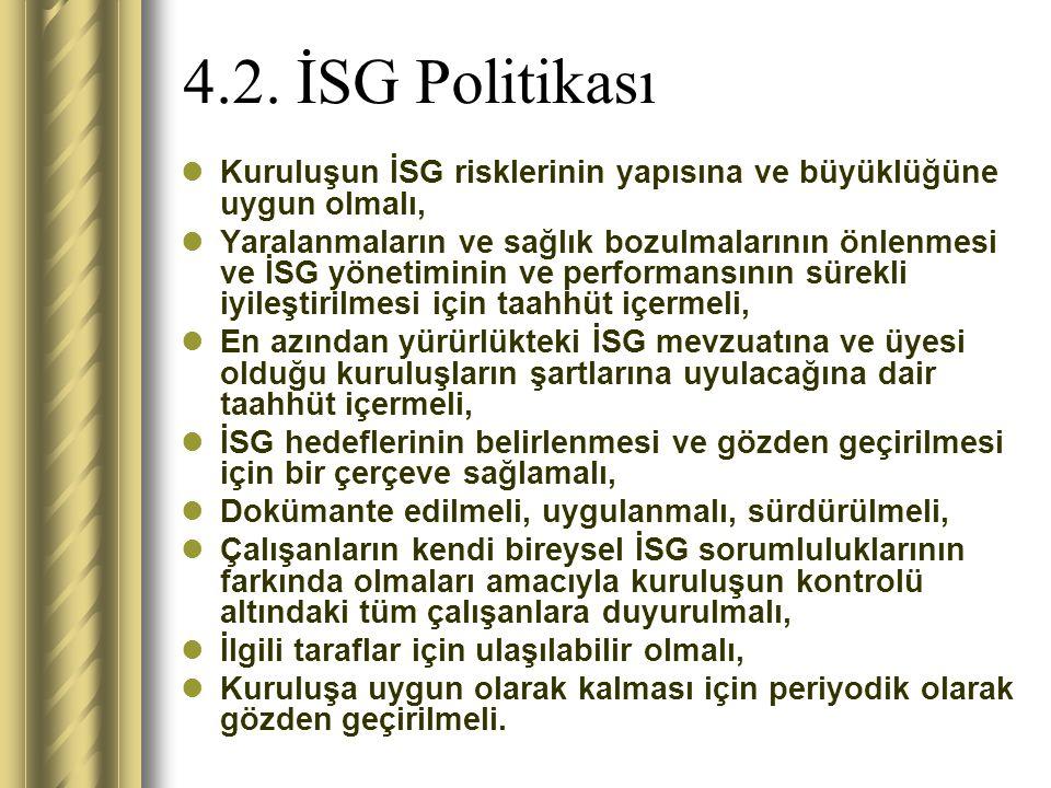 4.2. İSG Politikası Kuruluşun İSG risklerinin yapısına ve büyüklüğüne uygun olmalı,