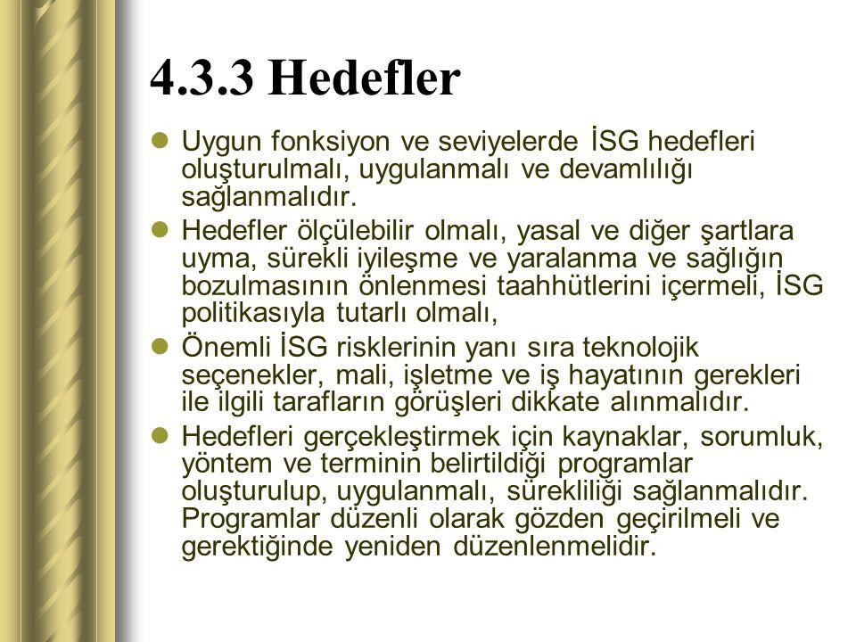 4.3.3 Hedefler Uygun fonksiyon ve seviyelerde İSG hedefleri oluşturulmalı, uygulanmalı ve devamlılığı sağlanmalıdır.
