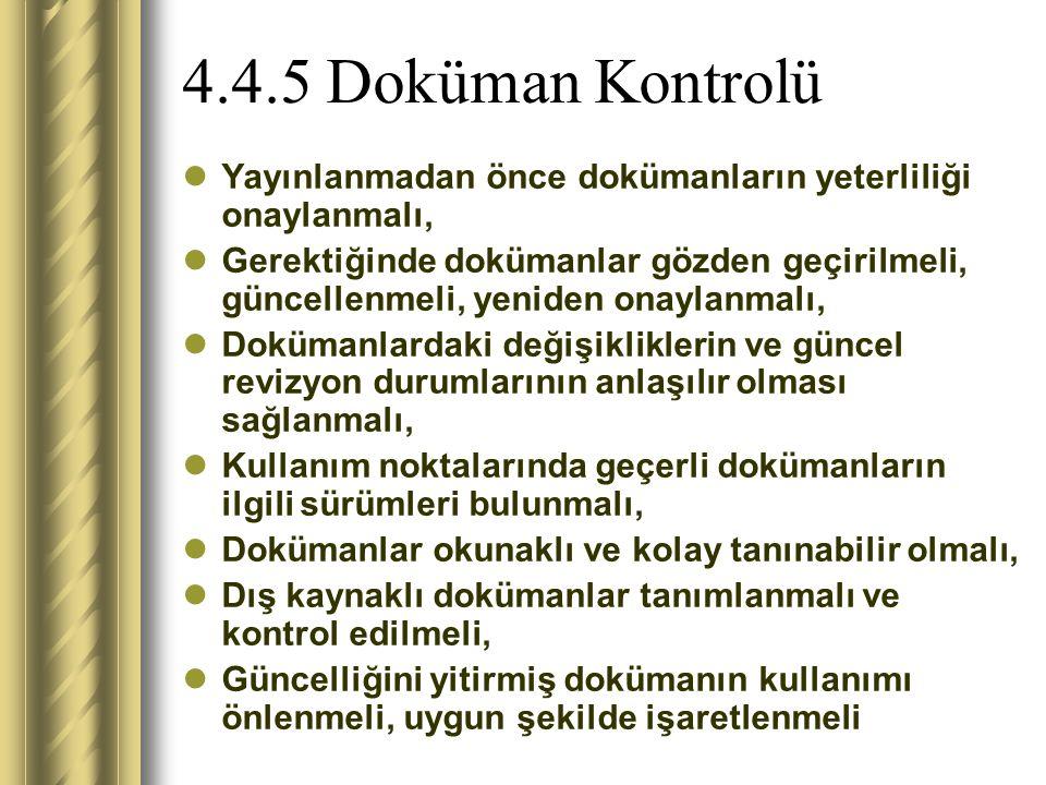 4.4.5 Doküman Kontrolü Yayınlanmadan önce dokümanların yeterliliği onaylanmalı,
